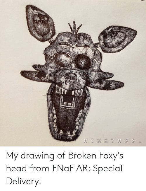 Head, Delivery, and Drawing: MIKEYM 3 2 My drawing of Broken Foxy's head from FNaF AR: Special Delivery!