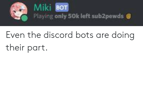 Miki BOT Playing Only 50k Left Sub2pewds Bof Even the Discord Bots