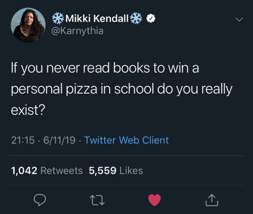 personal: Mikki Kendall  @Karnythia  If you never read books to win a  personal pizza in school do you really  exist?  21:15 6/11/19 Twitter Web Client  1,042 Retweets 5,559 Likes