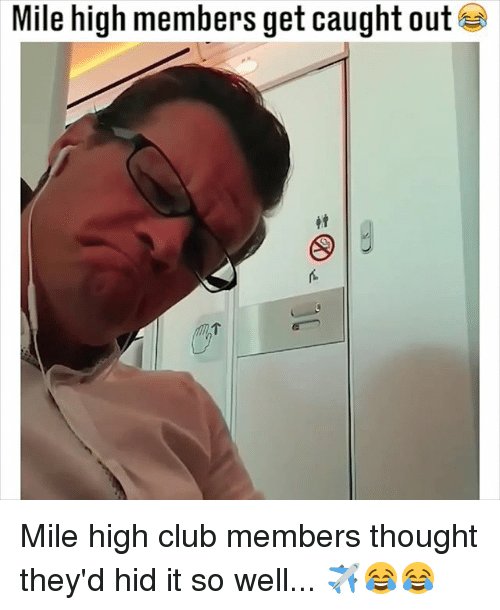 Club, Memes, and Thought: Mile high members get caught out Mile high club members thought they'd hid it so well... ✈️😂😂