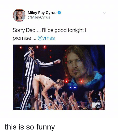 """VMAs: Miley Ray Cyrus  @MileyCyrus  Sorry Dad.... """"I be good tonight l  promise... @vmas this is so funny"""