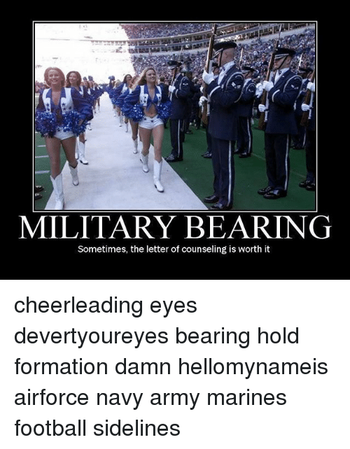 Football, Memes, and Formation: MILITARY BEARING  Sometimes, the letter of counseling is worth it cheerleading eyes devertyoureyes bearing hold formation damn hellomynameis airforce navy army marines football sidelines