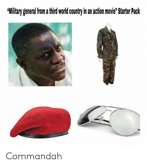 Movie, World, and Military: Military general from a third world country in an action movie' Starter Pack Commandah