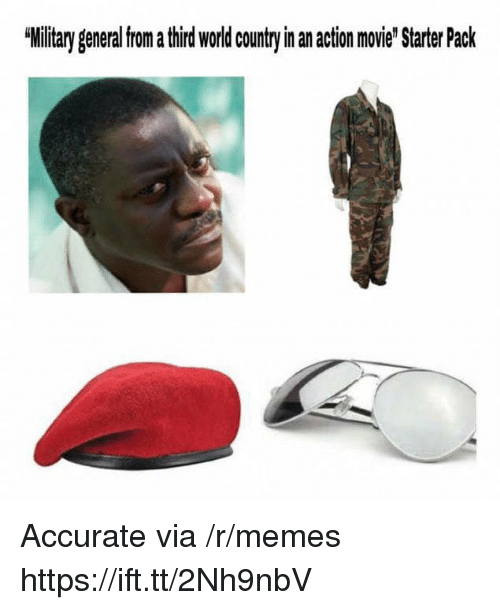 """Memes, Movie, and World: Military general from a third world countryin an action movie"""" Starter Pack Accurate via /r/memes https://ift.tt/2Nh9nbV"""