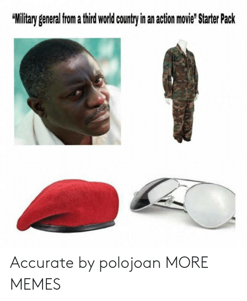 """Dank, Memes, and Target: Military general from a third world countryin an action movie"""" Starter Pack Accurate by polojoan MORE MEMES"""