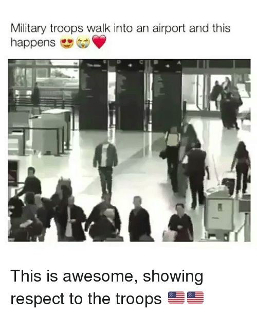 the troop: Military troops walk into an airport and this  happens This is awesome, showing respect to the troops 🇺🇸🇺🇸
