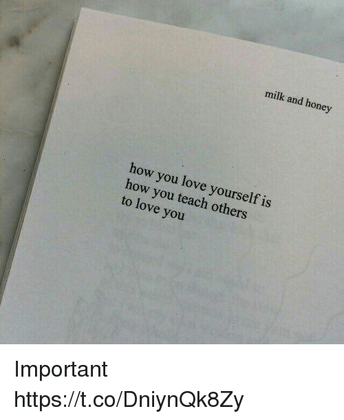 Love, Girl Memes, and How: milk and honey  how you love yourself is  how you teach others  to love you Important https://t.co/DniynQk8Zy