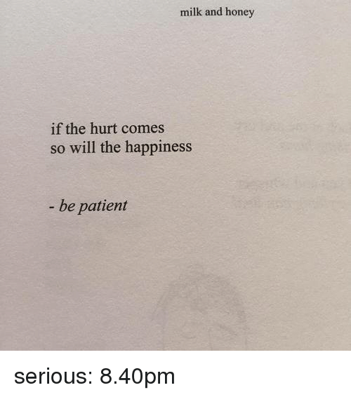 Tumblr, Blog, and Http: milk and honey  if the hurt comes  so will the happiness  - be patient serious: 8.40pm