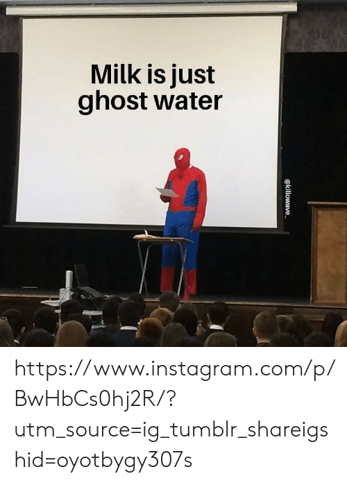 Instagram, Tumblr, and Ghost: Milk is just  ghost water https://www.instagram.com/p/BwHbCs0hj2R/?utm_source=ig_tumblr_shareigshid=oyotbygy307s