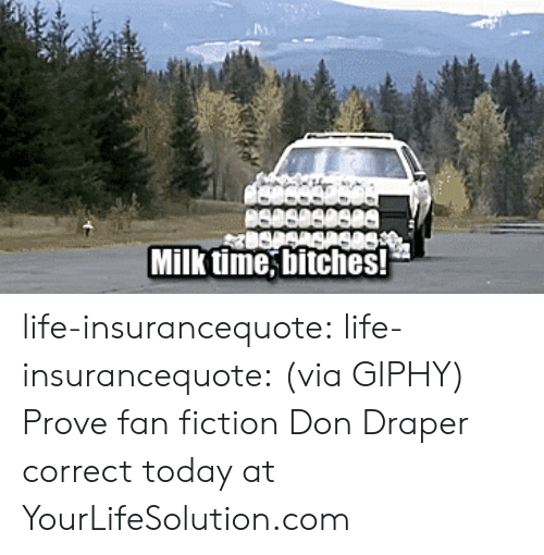 fan fiction: Milk time, bitches! life-insurancequote: life-insurancequote: (via GIPHY)  Prove fan fiction Don Draper correct today at YourLifeSolution.com