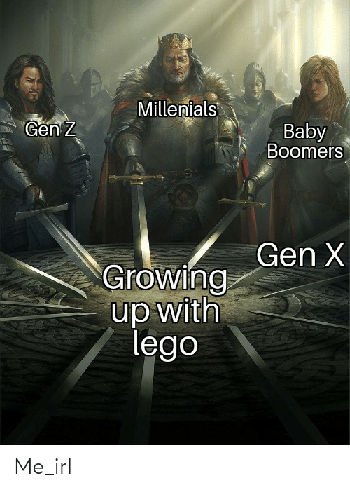 baby boomers: Millenials  Gen Z  Baby  Boomers  Gen X  Growing  up with  lego Me_irl