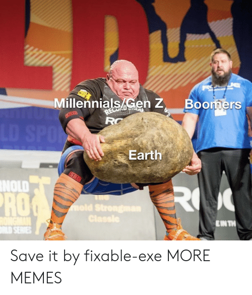 Exe: Millennials/Gen Z  RECRD  RC  Boomers  LD SPON  Earth  SBD  NOLD  RO  RO  mold Strongman  Classle  EINTH  RONGMAN  LD SERVIES Save it by fixable-exe MORE MEMES