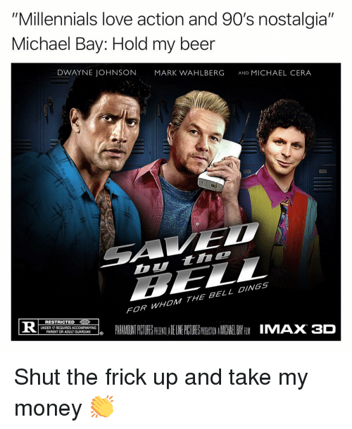 """My Beer: """"Millennials love action and 90's nostalgia""""  Michael Bay: Hold my beer  DWAYNE JOHNSON  MARK WAHLBERG  AND MICHAEL CERA  Dtinc  FOR WHOM THE BELL OINGS  PARALADINTPCURESPRESSADELINEPUTURES NEINAMICHIELBAYfilMIMAX3D  RESTRICTED  İDER REQUIRES A COMP NYI Gİ Shut the frick up and take my money 👏"""