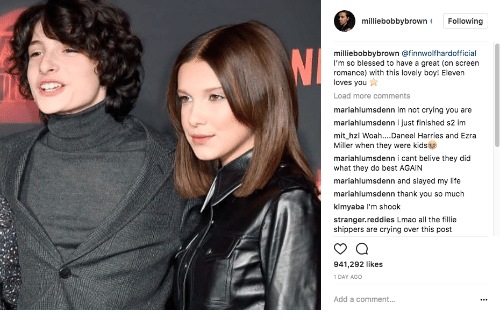 Shippers: milliebobbybrown Following  milliebobbybrown @finnwolfhardofficial  I'm so blessed to have a great (on screen  romance) with this lovely boy! Eleven  loves you  Load more comments  mariahlumsdenn im not crying you are  mariahlumsdenn i just finished s2 im  mit_hZİ Woah Daneel Harries and Ezra  Miller when they were kids  mariahlumsdenn i cant belive they did  what they do best AGAIN  mariahlumsdenn and slayed my life  mariahlumsdenn thank you so much  kimyaba l'm shook  stranger.reddies Lmao all the fillie  shippers are crying over this post  941,292 likes  1 DAY AGO  Add a comment..