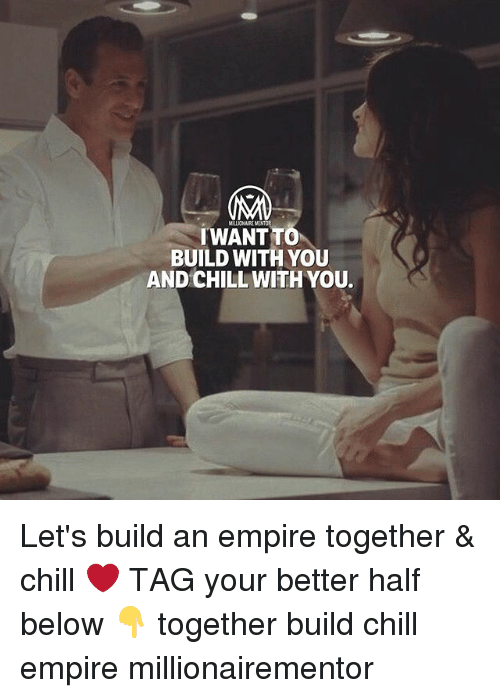 Chill, Empire, and Memes: MILLIONAIRE MENTOR  BUILD WITH YOU  AND CHILL WITH YOU. Let's build an empire together & chill ❤️ TAG your better half below 👇 together build chill empire millionairementor
