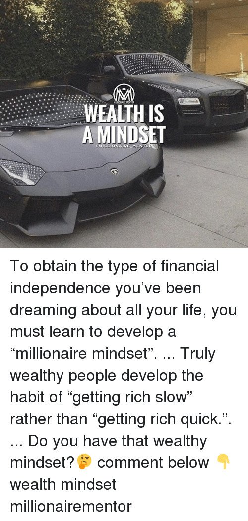 "develope: MILLIONAIRE MENTOR  WEALTH IS  A MINDSET  OMILLIONAIRE MENTO To obtain the type of financial independence you've been dreaming about all your life, you must learn to develop a ""millionaire mindset"". ... Truly wealthy people develop the habit of ""getting rich slow"" rather than ""getting rich quick."". ... Do you have that wealthy mindset?🤔 comment below 👇 wealth mindset millionairementor"