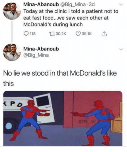 Dank, Fast Food, and Food: Mina-Abanoub @Big_Mina 3c  Today at the clinic I told a patient not to  eat fast food...we saw each other at  McDonald's during lunch  Mina-Abanoub  @Big Mina  No lie we stood in that McDonald's like  this
