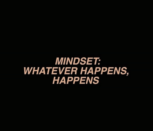 Whatever,  Whatever Happens Happens, and Happens: MINDSET:  WHATEVER HAPPENS,  HAPPENS