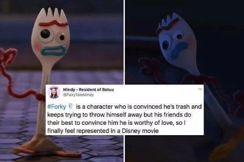 Disney, Friends, and Love: Mindy Resident of Batuu  @FairyTaleMindy  #Forky is a character who is convinced he's trash and  keeps trying to throw himself away but his friends do  their best to convince him he is worthy of love, so l  finally feel represented in a Disney movie