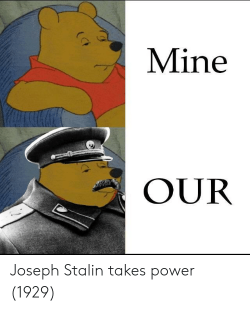Power, Joseph Stalin, and Mine: Mine  OUR Joseph Stalin takes power (1929)