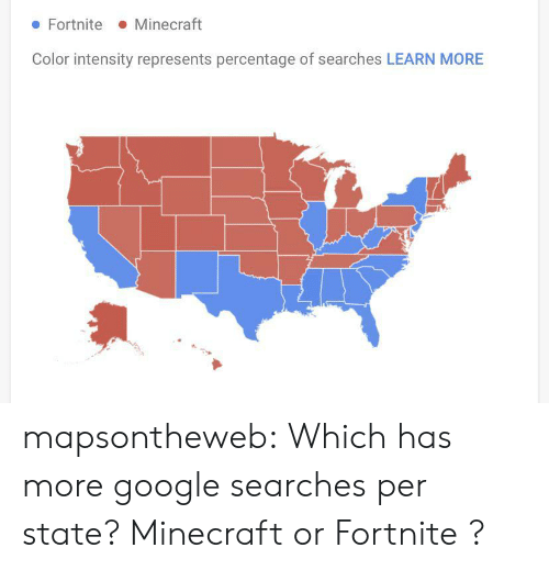 Google, Minecraft, and Target: Minecraft  Fortnite  Color intensity represents percentage of searches LEARN MORE mapsontheweb: Which has more google searches per state? Minecraft  or Fortnite ?
