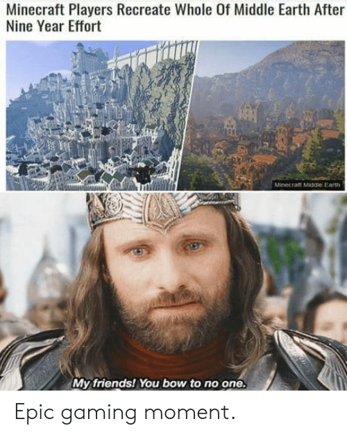 Bow To: Minecraft Players Recreate Whole Of Middle Earth After  Nine Year Effort  Minecraft Middle Earth  My friends! You bow to no one. Epic gaming moment.