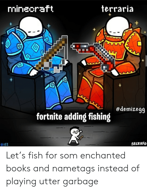 Fishing: mineoraft  terraria  +  +  +  edemizegg  fortnite adding fishing  #152  SRGRAFO Let's fish for som enchanted books and nametags instead of playing utter garbage