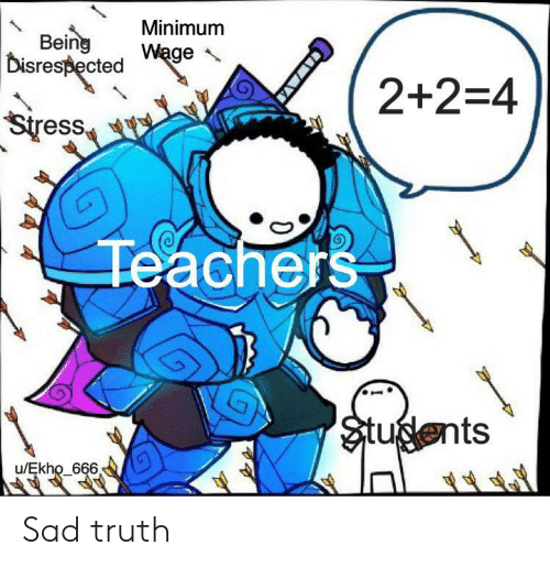 Sad, Truth, and Stress: Minimum  Being  Disrespected  Wage  2+2-4  Stress  Teachers  $tusents  u/Ekho_666  CAWAV Sad truth