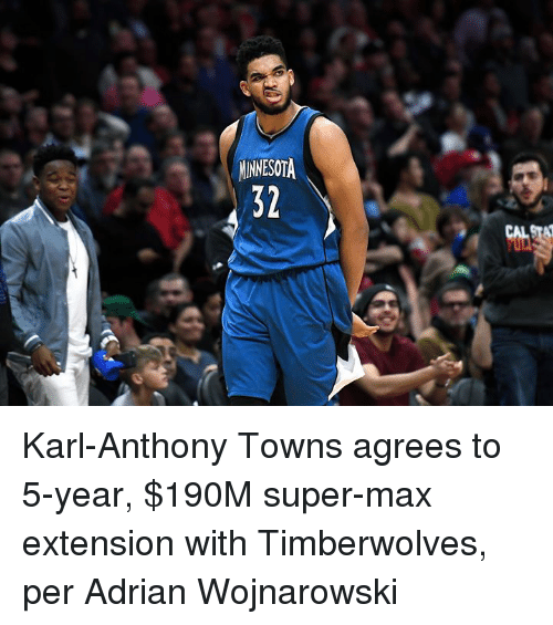 Karl-Anthony Towns: MINNESOTA  32  CAL Karl-Anthony Towns agrees to 5-year, $190M super-max extension with Timberwolves, per Adrian Wojnarowski