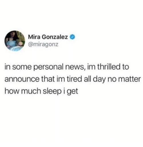 Gonzalez: Mira Gonzalez  @miragonz  in some personal news, im thrilled to  announce that im tired all day no matter  how much sleep i get