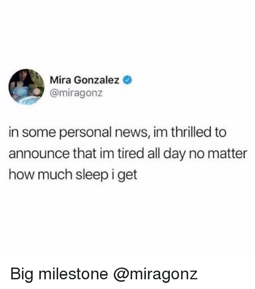 Gonzalez: Mira Gonzalez  @miragonz  in some personal news, im thrilled to  announce that im tired all day no matter  how much sleep i get Big milestone @miragonz