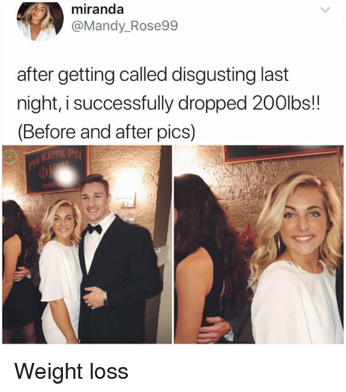 Miranda, Weight Loss, and Pics: miranda  @Mandy_Rose99  after getting called disgusting last  night, i successfully dropped 200lbs!!  (Before and after pics) Weight loss