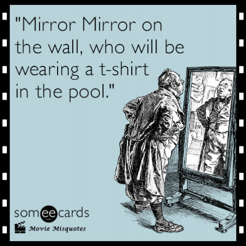"""Movie Misquotes: """"Mirror Mirror on  the wall, who will be  wearing a t-shirt  in the pool.""""  someecards  Movie Misquotes"""