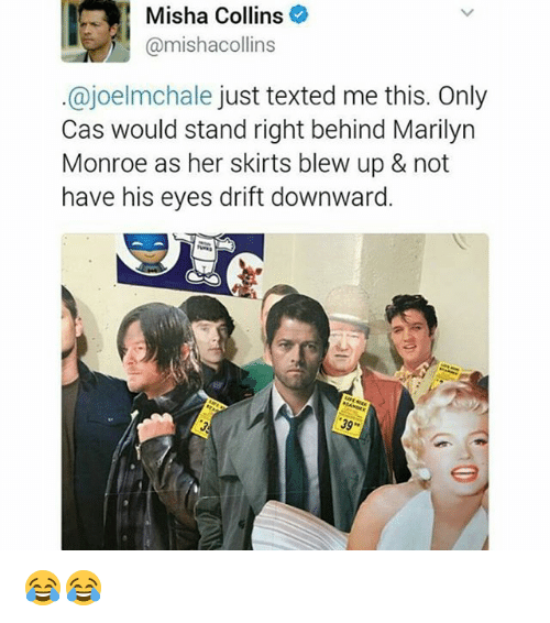 Memes, Marilyn Monroe, and 🤖: Misha Collins  ajoelmchale just texted me this. Only  Cas would stand right behind Marilyn  Monroe as her skirts blew up & not  have his eyes drift downward  39 😂😂