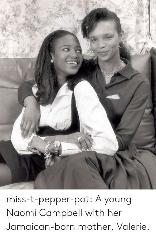 Jamaican: miss-t-pepper-pot:  A young Naomi Campbell with her Jamaican-born mother, Valerie.
