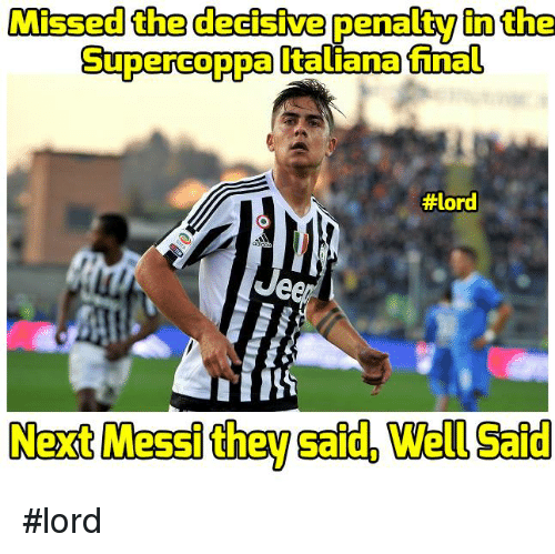 Gaids: Missed the decisive penalty in the  Supercoppa  Italianafinal  #lord  Ue  Next Messi they said. Well gaid #lord