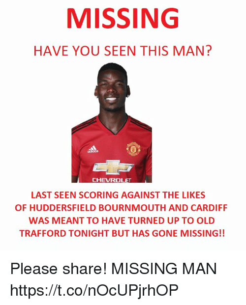 have you seen this: MISSING  HAVE YOU SEEN THIS MAN?  LAST SEEN SCORING AGAINST THE LIKES  OF HUDDERSFIELD BOURNMOUTH AND CARDIFF  WAS MEANT TO HAVE TURNED UP TO OLD  TRAFFORD TONIGHT BUT HAS GONE MISSING!! Please share! MISSING MAN https://t.co/nOcUPjrhOP