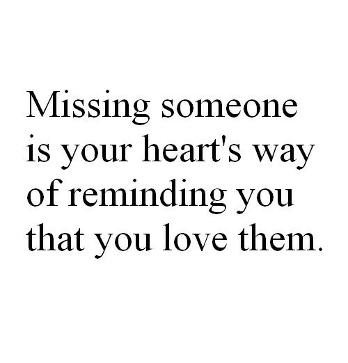 missing someone: Missing someone  is your heart's way  of reminding Vou  that you love them