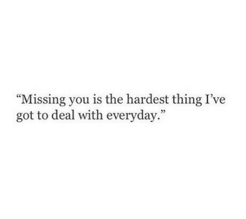 """missing you: """"Missing you is the hardest thing I've  got to deal with everyday.  35"""