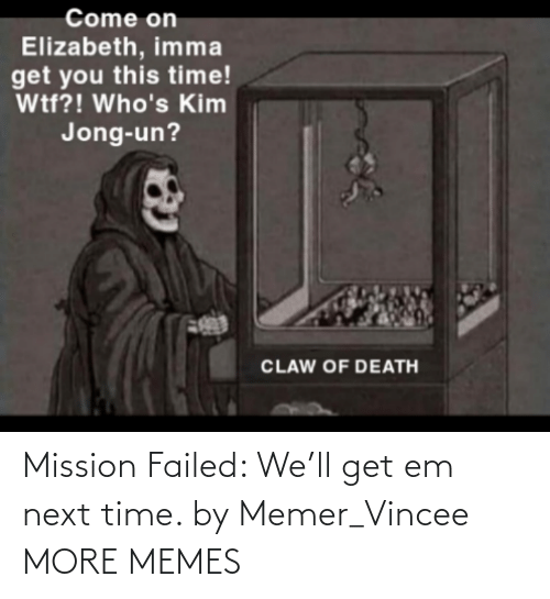 Failed: Mission Failed: We'll get em next time. by Memer_Vincee MORE MEMES
