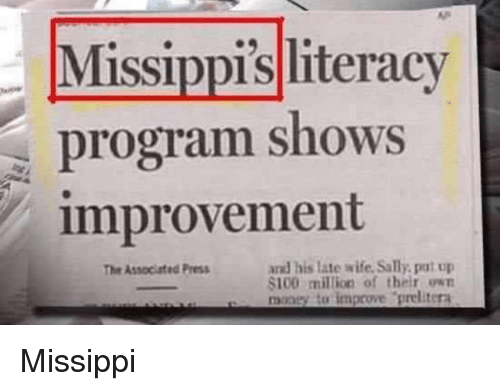 Improvement: Missippis literacy  program shows  improvement  and his late wife, Sally, pat up  $100 miltion of their own  money to improve prelitera  The Associated Press Missippi