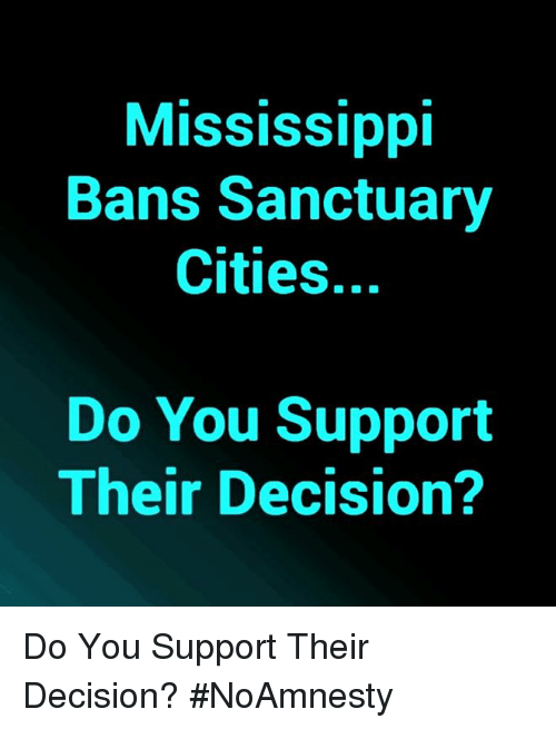 Mississippi: Mississippi  Bans Sanctuary  Cities.  Do You Support  Their Decision? Do You Support Their Decision? #NoAmnesty