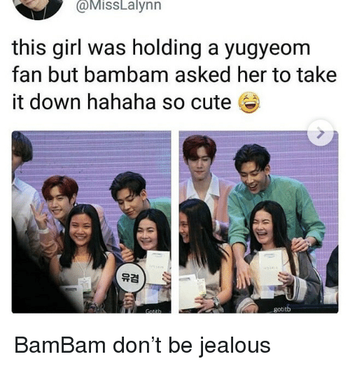 take-it-down: @  MİSSLalynn  this girl was holding a yugyeom  fan but bambam asked her to take  it down hahaha so cute e  gotitb BamBam don't be jealous