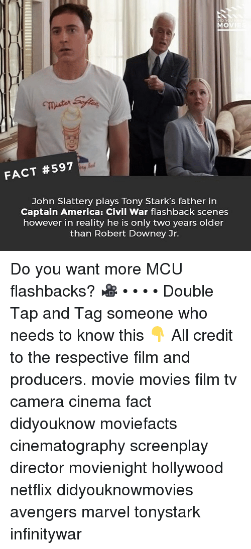 Captain America: Civil War: mister  FACT #597  John Slattery plays Tony Stark's father in  Captain America: Civil War flashback scenes  however in reality he is only two years older  than Robert Downey Jr. Do you want more MCU flashbacks? 🎥 • • • • Double Tap and Tag someone who needs to know this 👇 All credit to the respective film and producers. movie movies film tv camera cinema fact didyouknow moviefacts cinematography screenplay director movienight hollywood netflix didyouknowmovies avengers marvel tonystark infinitywar