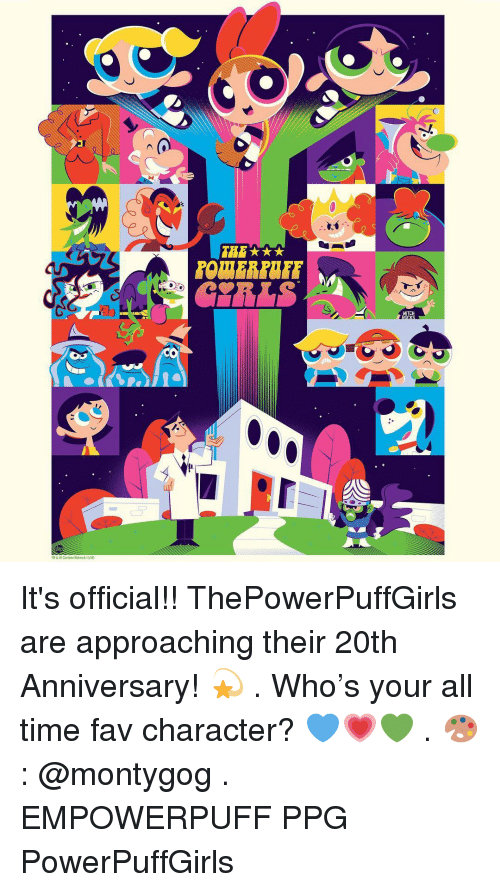 Memes, Cartoon, and Time: MITCH  M&Cartoon Nebonk. (s18 It's official!! ThePowerPuffGirls are approaching their 20th Anniversary! 💫 . Who's your all time fav character? 💙💗💚 . 🎨: @montygog . EMPOWERPUFF PPG PowerPuffGirls
