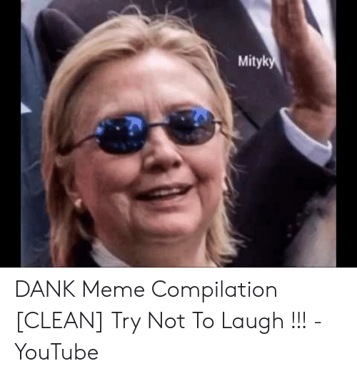 Dank, Meme, and youtube.com: Mityk DANK Meme Compilation [CLEAN] Try Not To Laugh !!! - YouTube