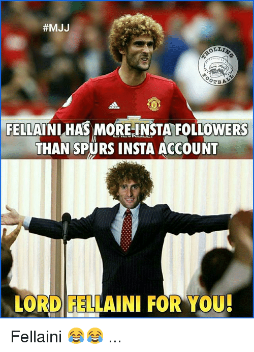 Memes, Spurs, and 🤖:  #MJJ  FELLAINI HAS MORE INSTA FOLLOWERS  THAN SPURS INSTA ACCOUNT  LORD FELLAINI FOR YOU Fellaini 😂😂 ...