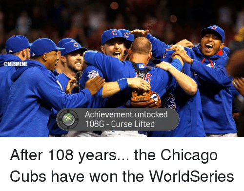 Achievment Unlocked: @MLBMEME  Achievement unlocked  108G Curse Lifted After 108 years... the Chicago Cubs have won the WorldSeries