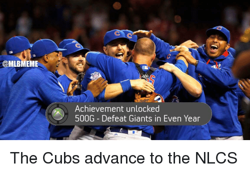 Achievment Unlocked: @MLBMEME  O Achievement unlocked  Even Year  500G Defeat Giants in The Cubs advance to the NLCS