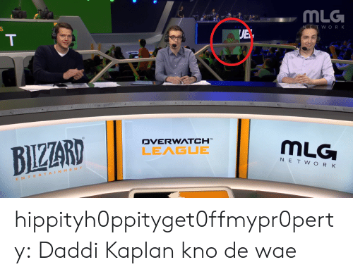Mlg, Tumblr, and Work: MLG  ET WORK  JE  DVERWATCH  LEAGUE  MLG  NET W OR K  MENT  ERT AI  E N T hippityh0ppityget0ffmypr0perty:  Daddi Kaplan kno de wae